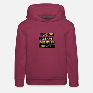 Coming Out Come Out, Come Out - Kids' Premium Hoodie