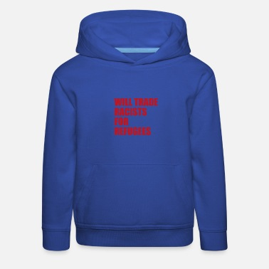 Demonstrate Will trade Racists for Refugees Anti-Racism - Kids' Premium Hoodie