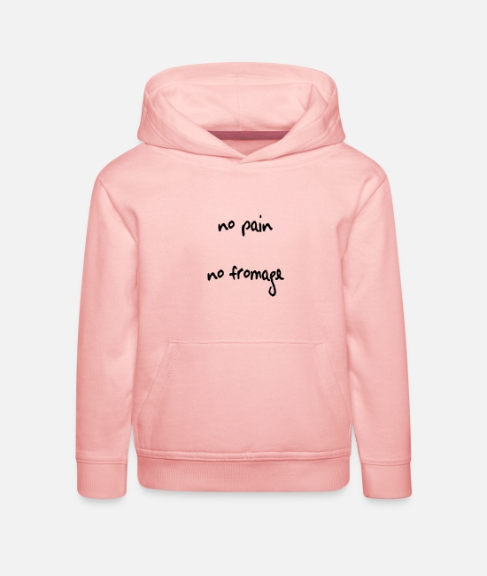 Miscellaneous Hoodies & Sweatshirts - No pain No Fromage - Kids' Premium Hoodie crystal pink