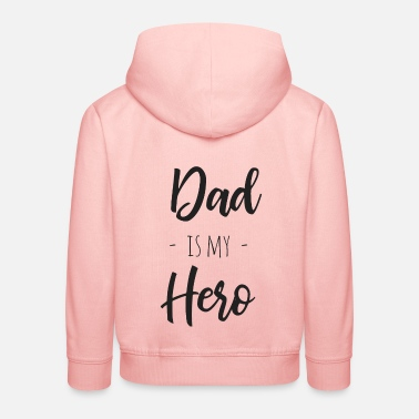 Daddy Dad is my hero - Kinder Premium Hoodie