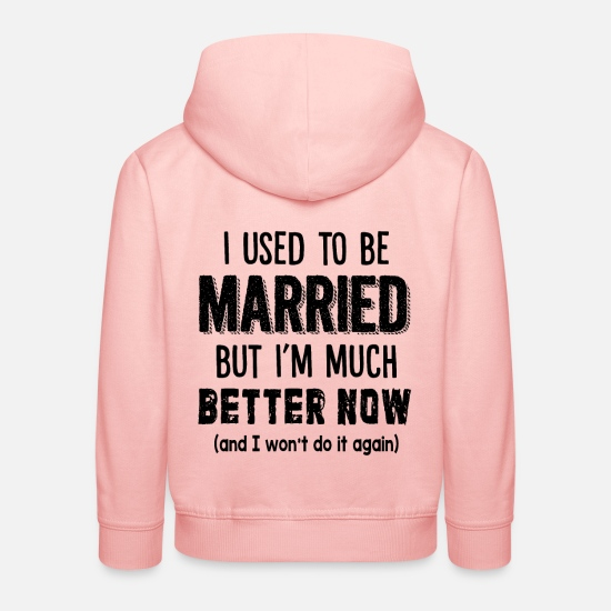 Widower Hoodies & Sweatshirts - I Used To Be Married But I'm Much Better Now Funny - Kids' Premium Hoodie crystal pink