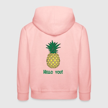 Pineapple hello you - Kids' Premium Hoodie