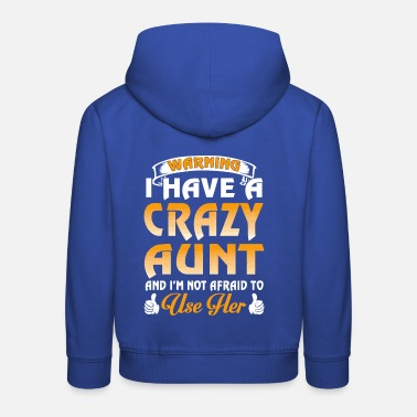 Aunt Warning I have a crazy Aunt shirt - Kids' Premium Hoodie