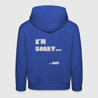 I apologize .... NOT! Design Shirt - Kids' Premium Hoodie