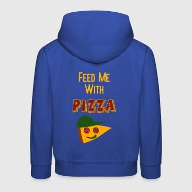 Coole Gifts for Kids - Feed Me With Pizza - Kids' Premium Hoodie