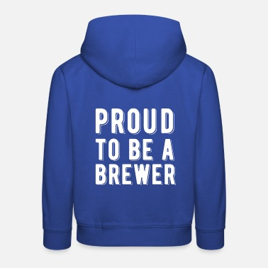 Brewers Proud to be a brewer - Kids' Premium Hoodie