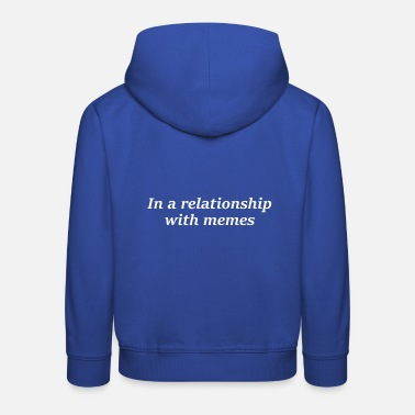 Meme In a relationship with memes - Kids' Premium Hoodie