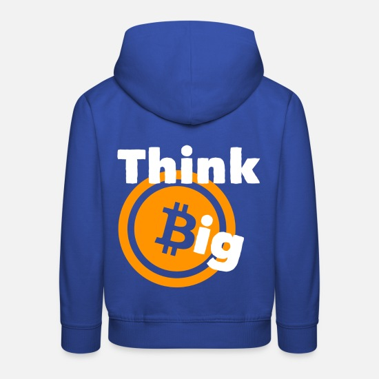 Big Hoodies & Sweatshirts - Think Big Bitcoin! Economy profit stock market bank - Kids' Premium Hoodie royal blue