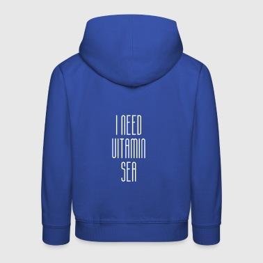 Vitamin Sea gift for Sea Captains - Kids' Premium Hoodie