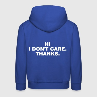 Hi I Do not Care Thanks - Kids' Premium Hoodie