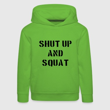 Shut Up And Squat - Kids' Premium Hoodie
