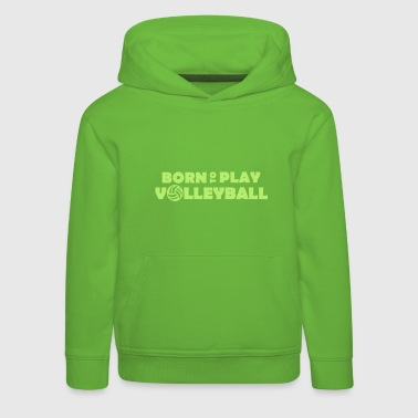 Born to play Volleyball - Felpa con cappuccio Premium per bambini