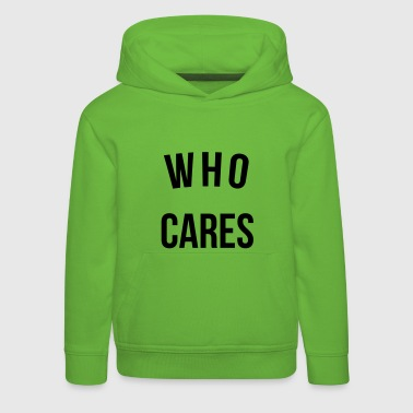 Who Cares Funny Quote - Pull à capuche Premium Enfant