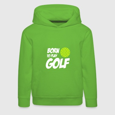 Born To Play Golf - Pull à capuche Premium Enfant