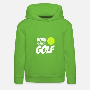 Born To Play Golf - Felpa con cappuccio Premium per bambini