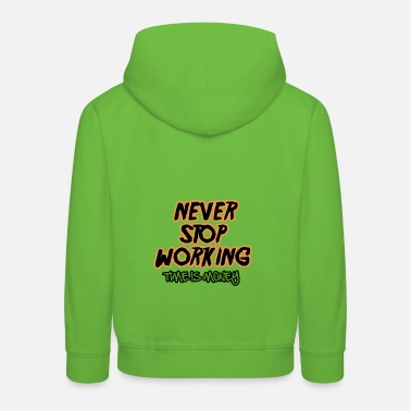 Working Time Never stop working time is money - Kids' Premium Hoodie