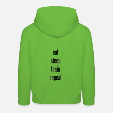 eat sleep train repeat - Kinder Premium Hoodie