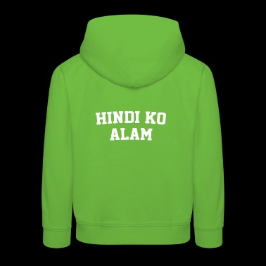 Hindi ko alam Filipino Teacher - I Don't Know - Kids' Premium Hoodie