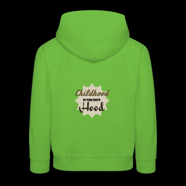 Childhood is the best Hood - Kids' Premium Hoodie