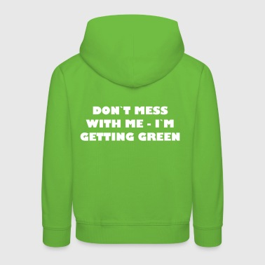 Dont mess with me - in getting green - Kids' Premium Hoodie