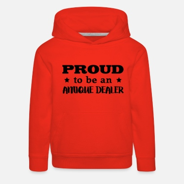 Antique Dealers antique dealer proud to be - Kids' Premium Hoodie