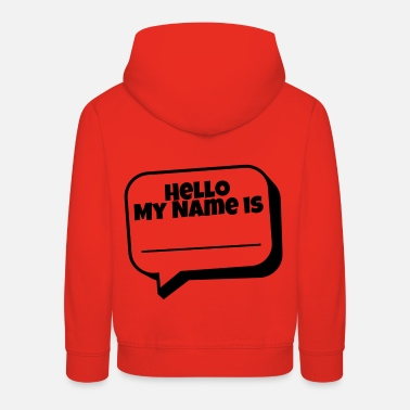 Hello My Name Is Hello, my name is - Kids' Premium Hoodie