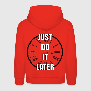 Just do it later - Kids' Premium Hoodie