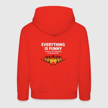 Everything Is Funny As Long As It Happens To Other - Kids' Premium Hoodie