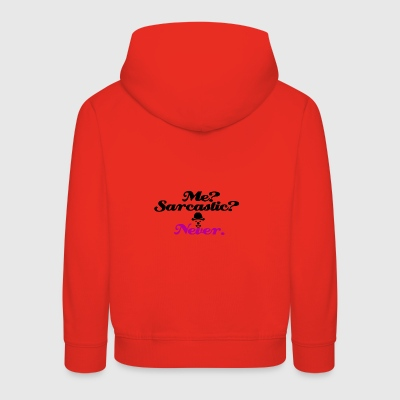 I am never sarcasic - Kids' Premium Hoodie