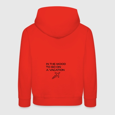 In the mood to go on a vacation - Kids' Premium Hoodie