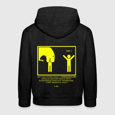 Do you ever wish a dinosaur ...? - Kids' Premium Hoodie