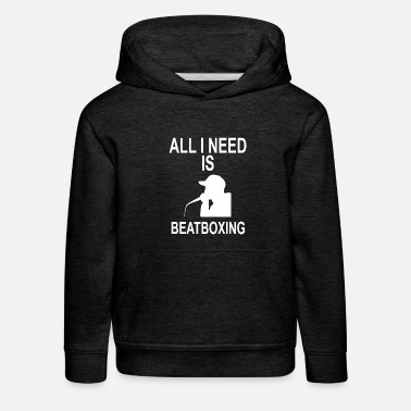 EVERYTHING I NEED IS BEATBOXING - Kids' Premium Hoodie