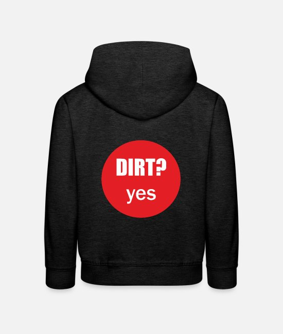 Dirt Hoodies & Sweatshirts - Dirt? Yes - Kids' Premium Hoodie charcoal grey