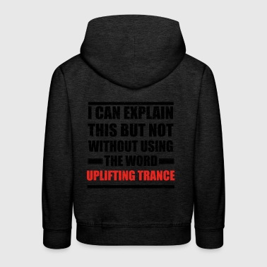 Can explain relationship born love UPLIFTING TRANC - Kids' Premium Hoodie