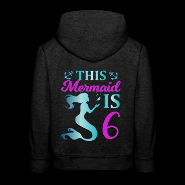 This Mermaid is 6 - Kids' Premium Hoodie