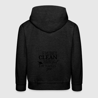 If this shirt is clean I have not fed the turtles - Kids' Premium Hoodie