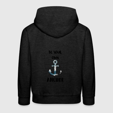 Be your own anchor - Kids' Premium Hoodie