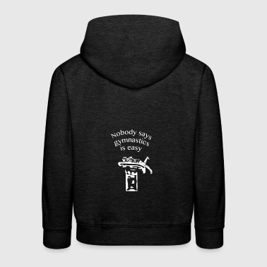 Nobody says gymnastics is easy - Kids' Premium Hoodie