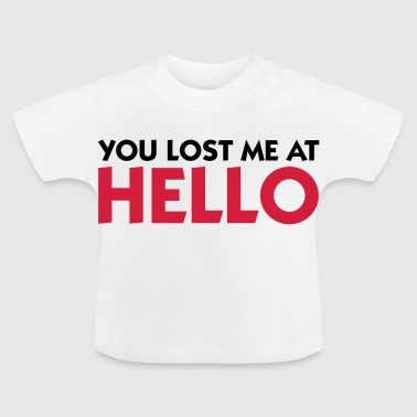 You lost me at Hello! - Baby T-Shirt