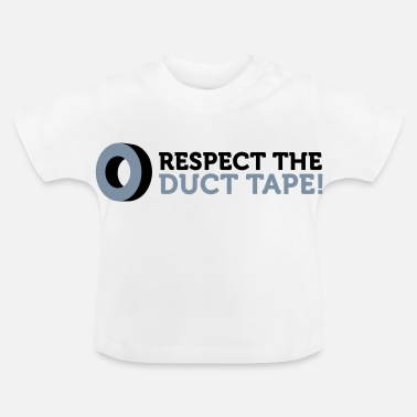 Tape Respect the Duct Tape! - Baby T-shirt