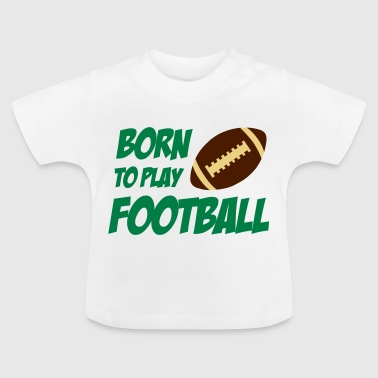 Born To Play Football - T-shirt Bébé