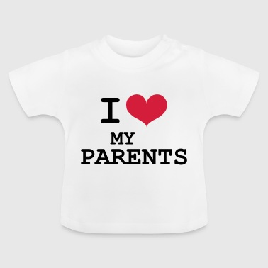 I Love Parents - Baby T-shirt
