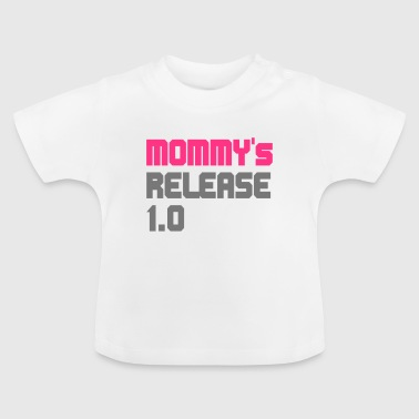 MOMMY's RELEASE 1.0 - Baby T-Shirt