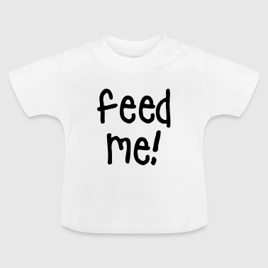 feed me - Baby T-Shirt