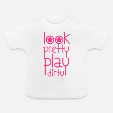 Pretty Look Pretty Play Dirty - T-shirt Bébé