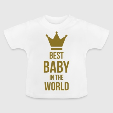 Best Baby in the World - Baby T-shirt
