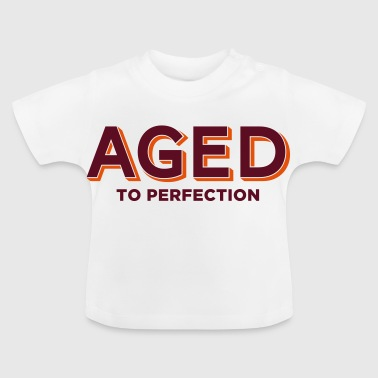 Aged to perfection! - Baby T-Shirt