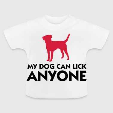 My dog ​​can lick everything! - Baby T-Shirt