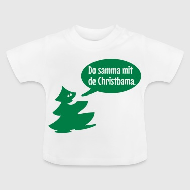 Weihnachten: Do samma mit de Christbama - Baby T-Shirt