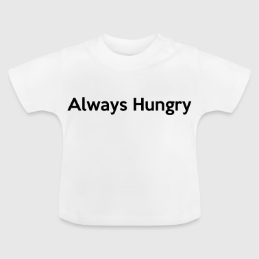 Always Hungry - Baby T-Shirt